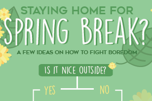 Fight your boredom during Spring Break